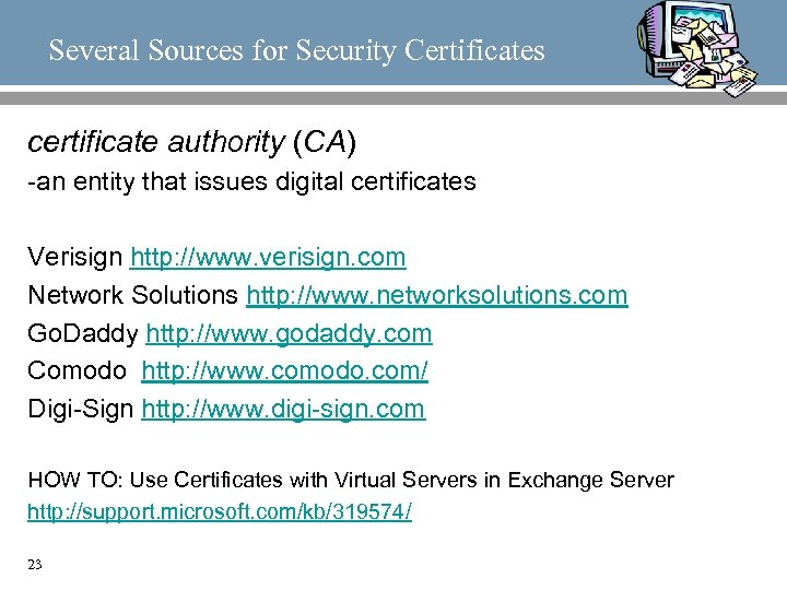 Several Sources for Security Certificates certificate authority (CA) -an entity that issues digital certificates
