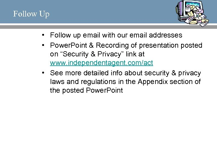 Follow Up • Follow up email with our email addresses • Power. Point &