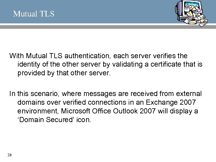 Mutual TLS With Mutual TLS authentication, each server verifies the identity of the other