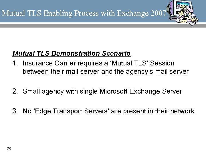 Mutual TLS Enabling Process with Exchange 2007 Mutual TLS Demonstration Scenario 1. Insurance Carrier