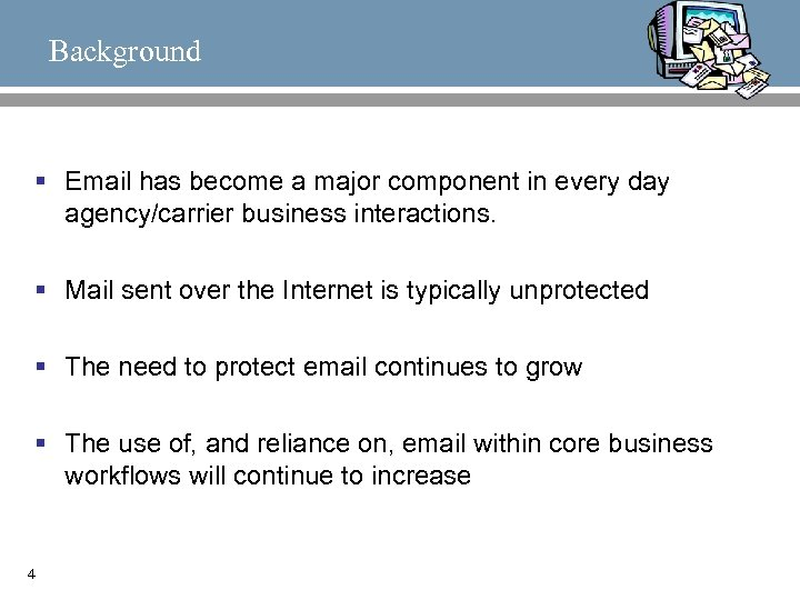 Background § Email has become a major component in every day agency/carrier business interactions.
