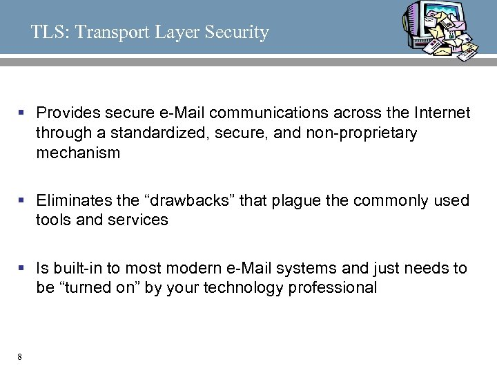 TLS: Transport Layer Security § Provides secure e-Mail communications across the Internet through a