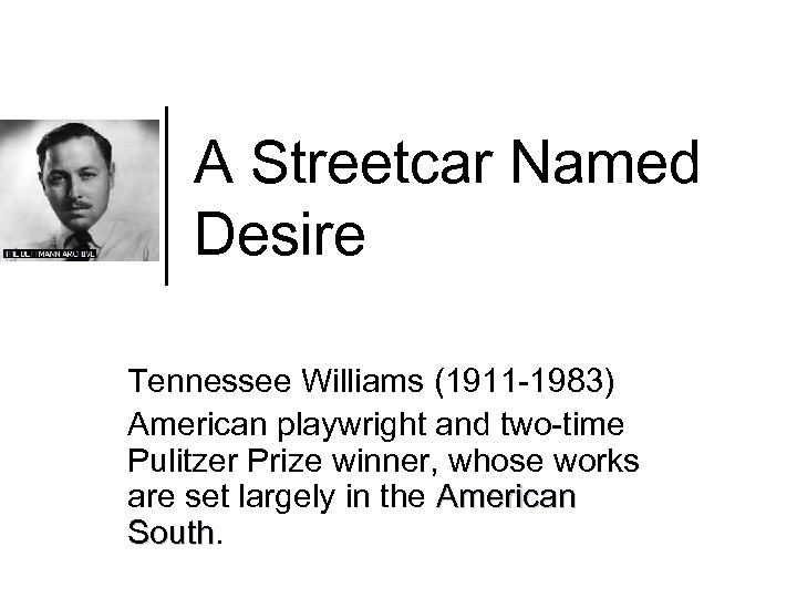 A Streetcar Named Desire Tennessee Williams (1911 -1983) American playwright and two-time Pulitzer Prize