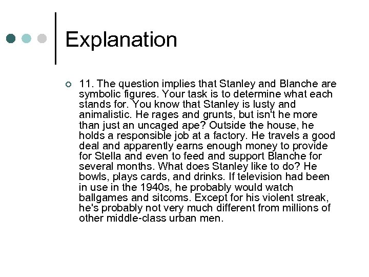 Explanation ¢ 11. The question implies that Stanley and Blanche are symbolic figures. Your