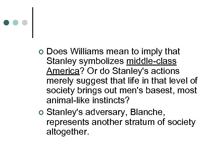 Does Williams mean to imply that Stanley symbolizes middle-class America? Or do Stanley's actions