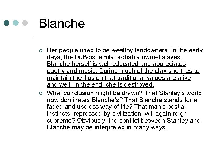 Blanche ¢ ¢ Her people used to be wealthy landowners. In the early days,