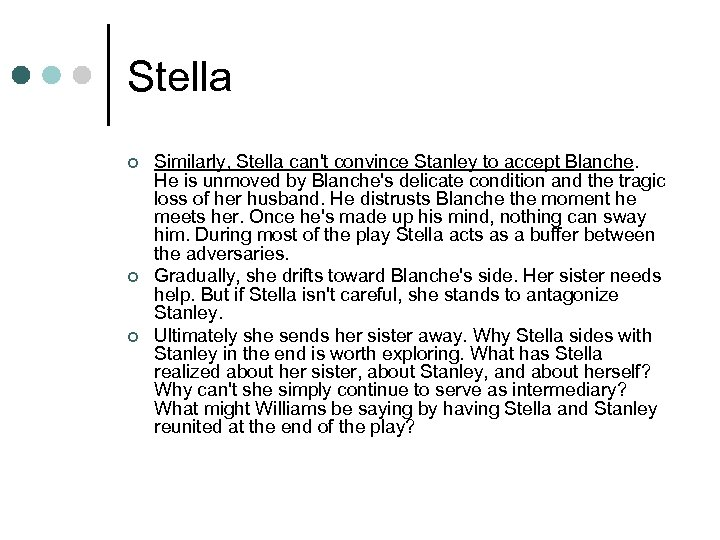 Stella ¢ ¢ ¢ Similarly, Stella can't convince Stanley to accept Blanche. He is