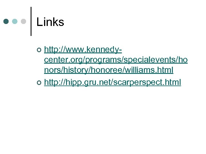 Links http: //www. kennedycenter. org/programs/specialevents/ho nors/history/honoree/williams. html ¢ http: //hipp. gru. net/scarperspect. html ¢