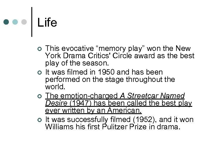 "Life ¢ ¢ This evocative ""memory play"" won the New York Drama Critics' Circle"