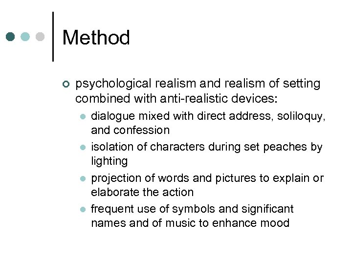 Method ¢ psychological realism and realism of setting combined with anti-realistic devices: l l