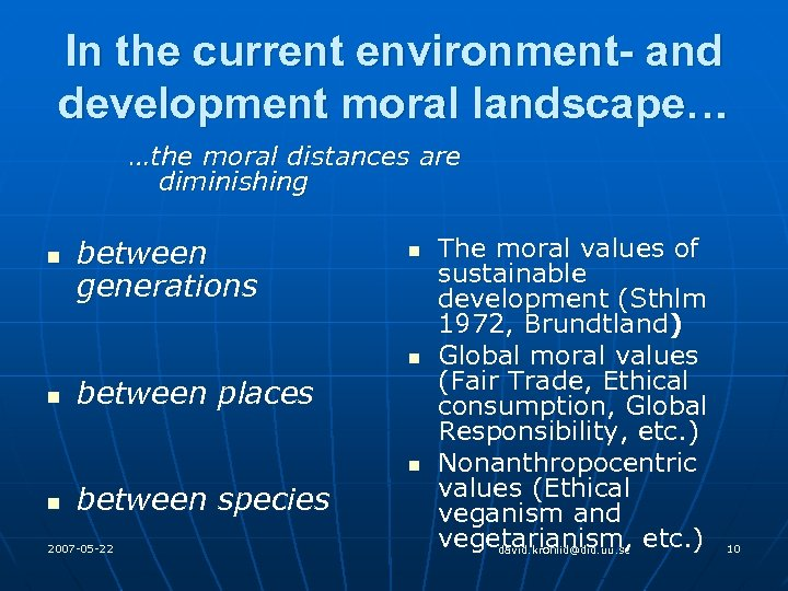 In the current environment- and development moral landscape… …the moral distances are diminishing n