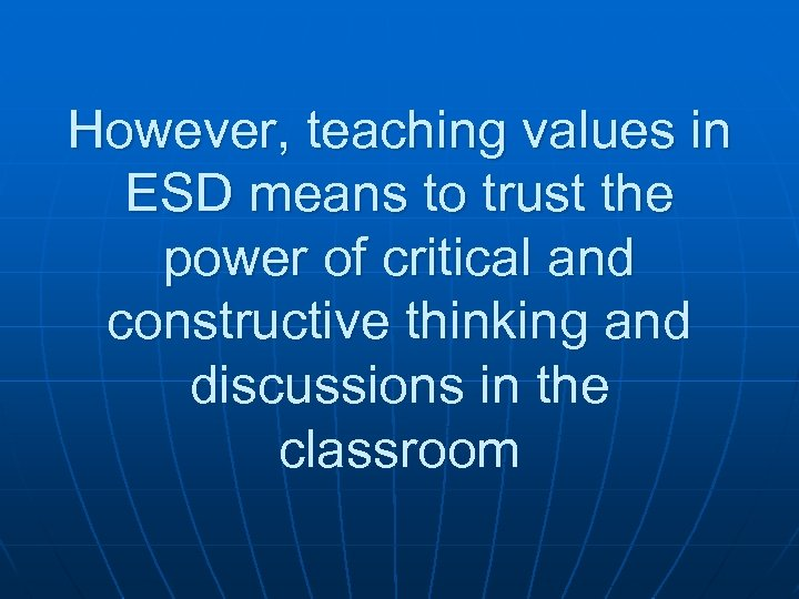 However, teaching values in ESD means to trust the power of critical and constructive