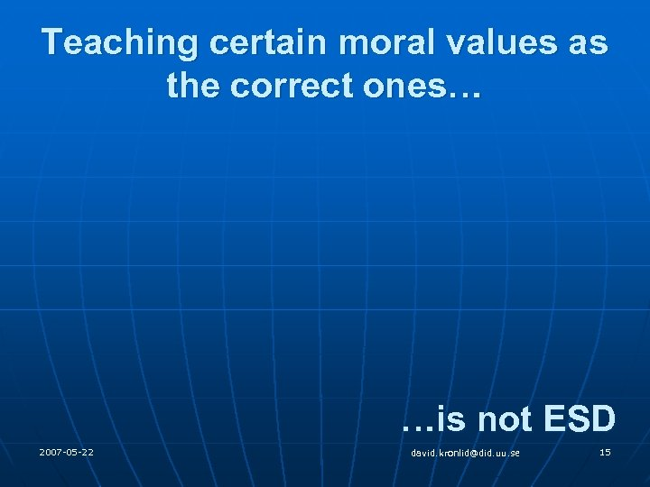 Teaching certain moral values as the correct ones… …is not ESD 2007 -05 -22
