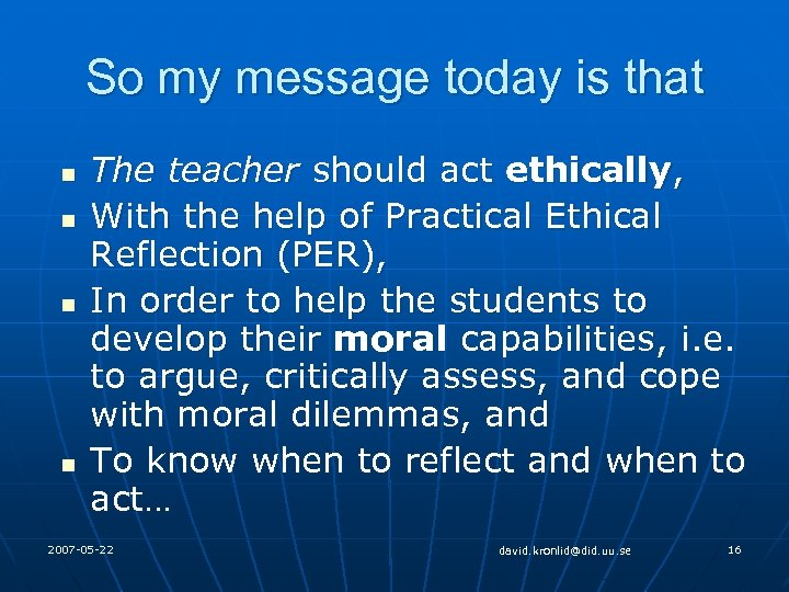 So my message today is that n n The teacher should act ethically, With
