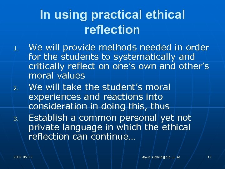In using practical ethical reflection 1. 2. 3. We will provide methods needed in