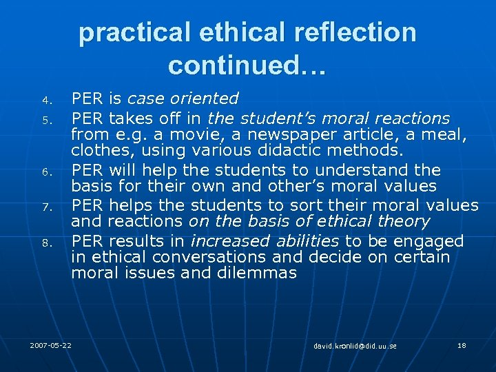 practical ethical reflection continued… 4. 5. 6. 7. 8. PER is case oriented PER