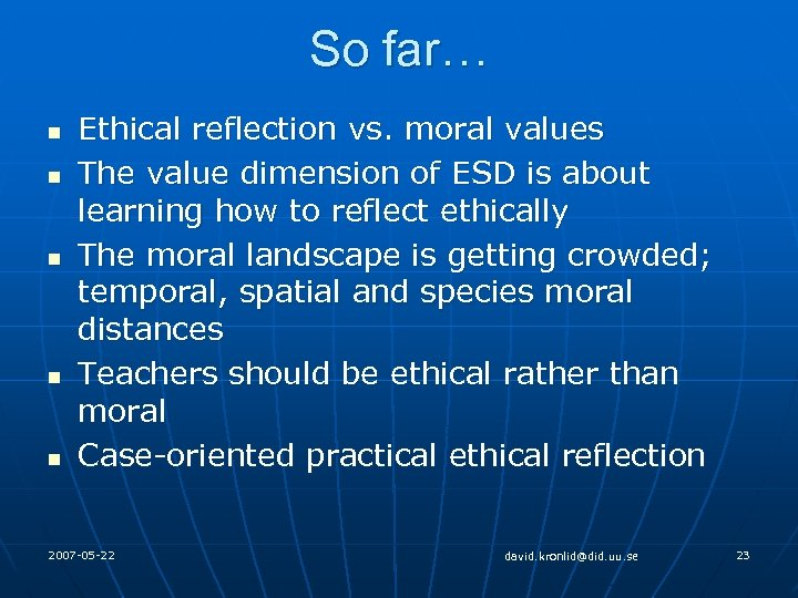 So far… n n n Ethical reflection vs. moral values The value dimension of