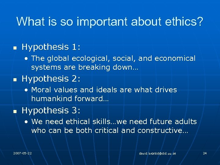 What is so important about ethics? n Hypothesis 1: • The global ecological, social,