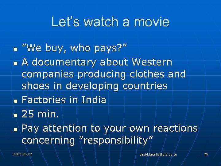 "Let's watch a movie n n n ""We buy, who pays? "" A documentary"