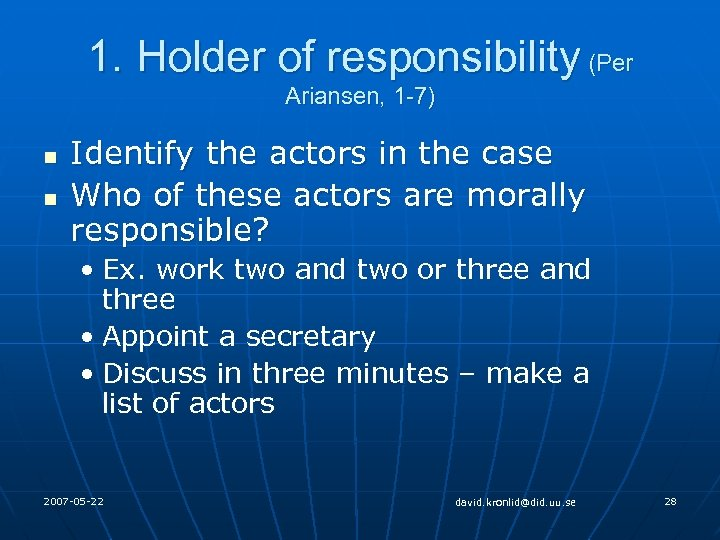 1. Holder of responsibility (Per Ariansen, 1 -7) n n Identify the actors in