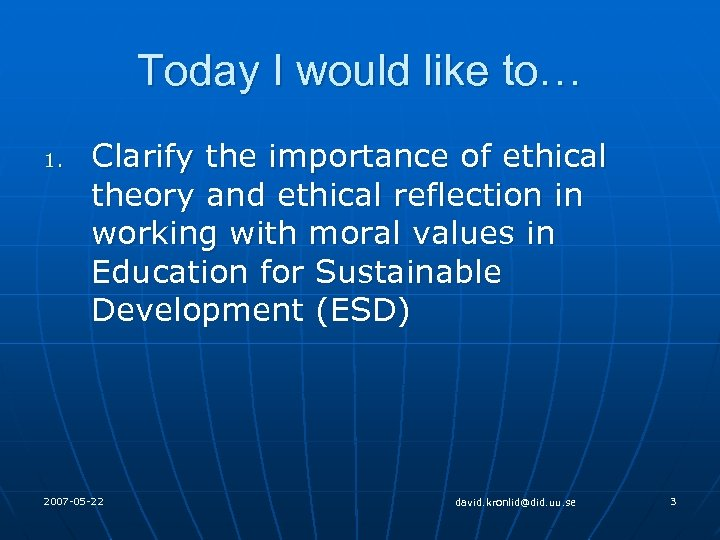 Today I would like to… 1. Clarify the importance of ethical theory and ethical
