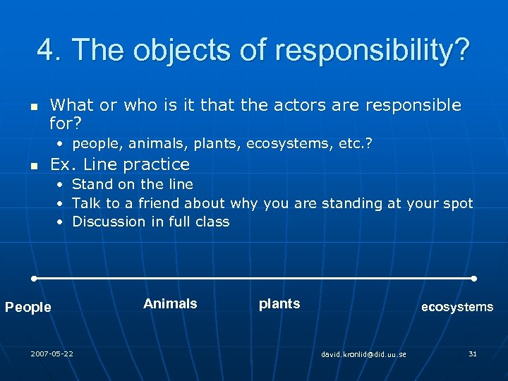 4. The objects of responsibility? n What or who is it that the actors