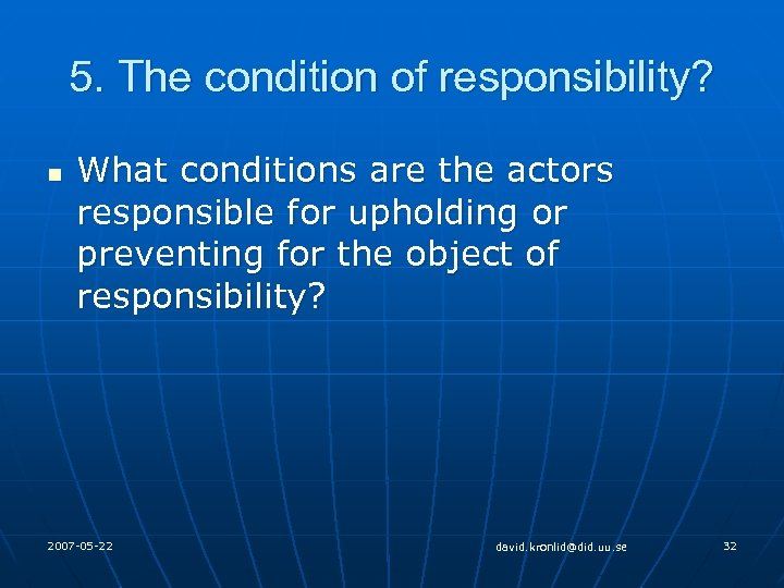 5. The condition of responsibility? n What conditions are the actors responsible for upholding