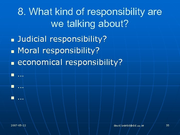 8. What kind of responsibility are we talking about? n n n Judicial responsibility?