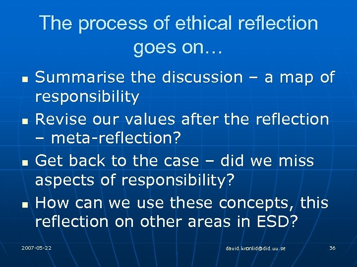 The process of ethical reflection goes on… n n Summarise the discussion – a