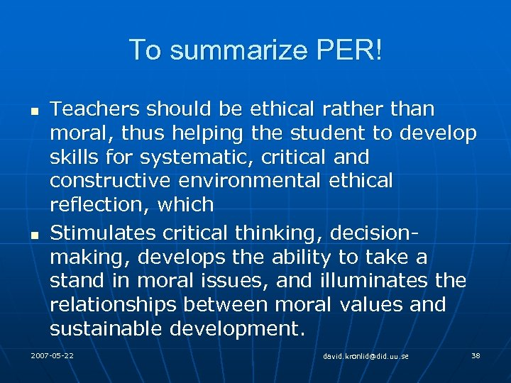 To summarize PER! n n Teachers should be ethical rather than moral, thus helping