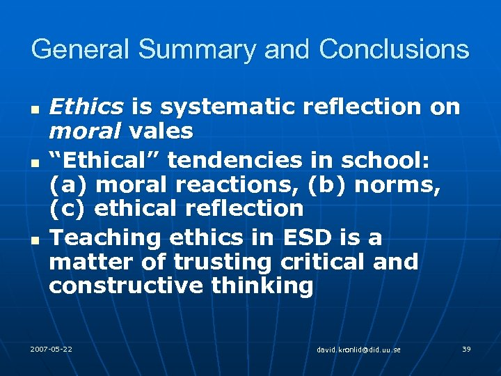 General Summary and Conclusions n n n Ethics is systematic reflection on moral vales