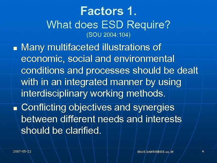 Factors 1. What does ESD Require? (SOU 2004: 104) n n Many multifaceted illustrations