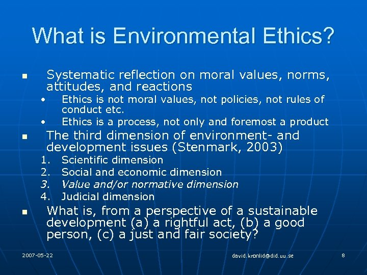 What is Environmental Ethics? n Systematic reflection on moral values, norms, attitudes, and reactions
