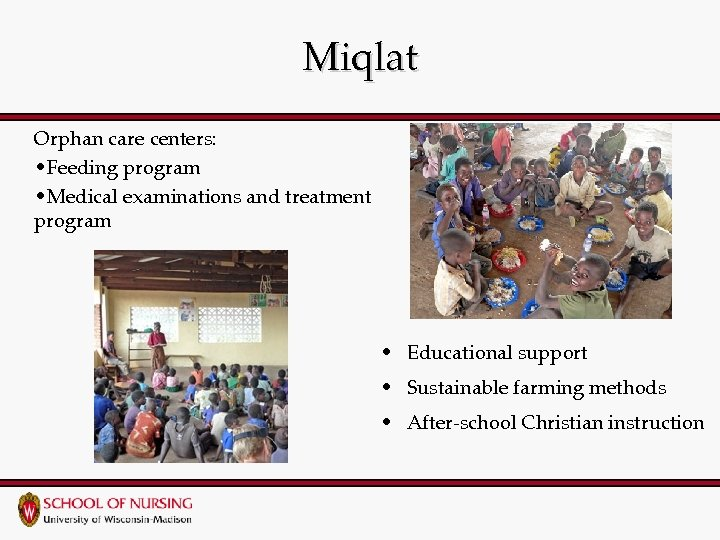 Miqlat Orphan care centers: • Feeding program • Medical examinations and treatment program •
