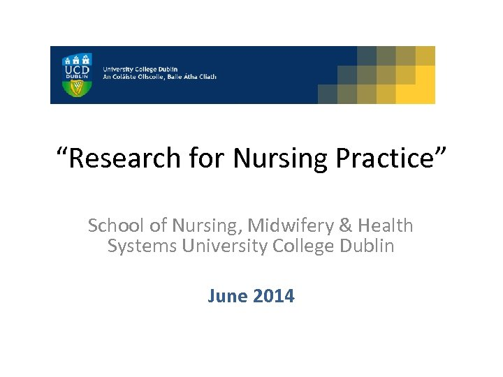 """Research for Nursing Practice"" School of Nursing, Midwifery & Health Systems University College Dublin"