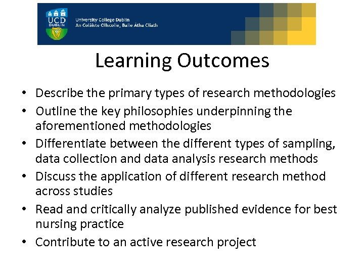 Learning Outcomes • Describe the primary types of research methodologies • Outline the key