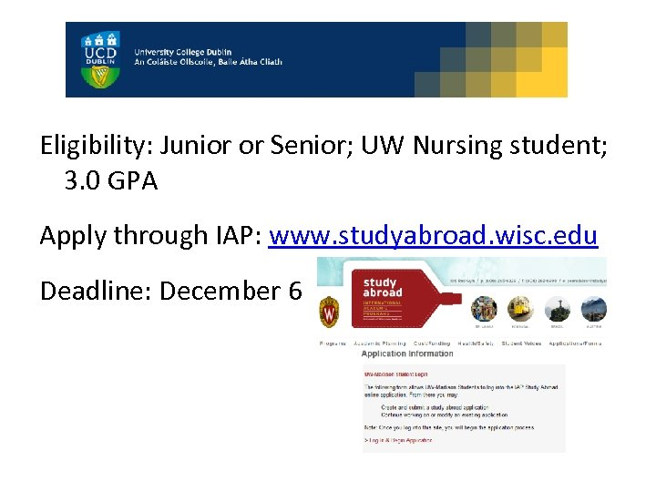 Eligibility: Junior or Senior; UW Nursing student; 3. 0 GPA Apply through IAP: www.
