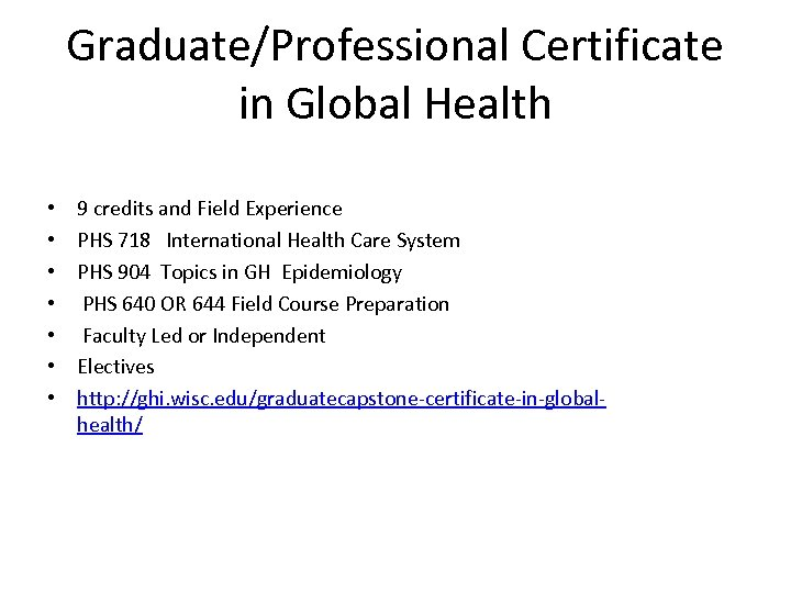Graduate/Professional Certificate in Global Health • • 9 credits and Field Experience PHS 718