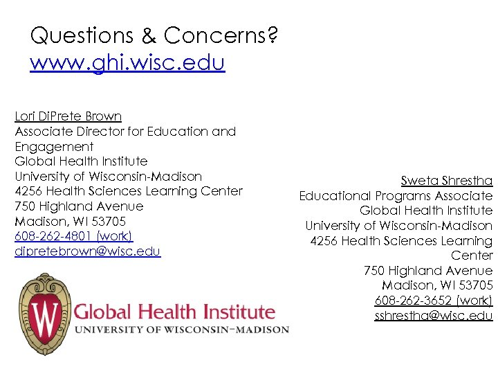 Questions & Concerns? www. ghi. wisc. edu Lori Di. Prete Brown Associate Director for
