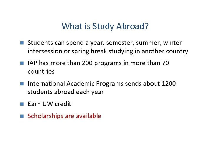 What is Study Abroad? n Students can spend a year, semester, summer, wintersession or