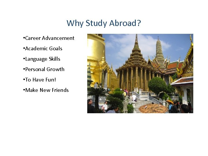 Why Study Abroad? • Career Advancement • Academic Goals • Language Skills • Personal