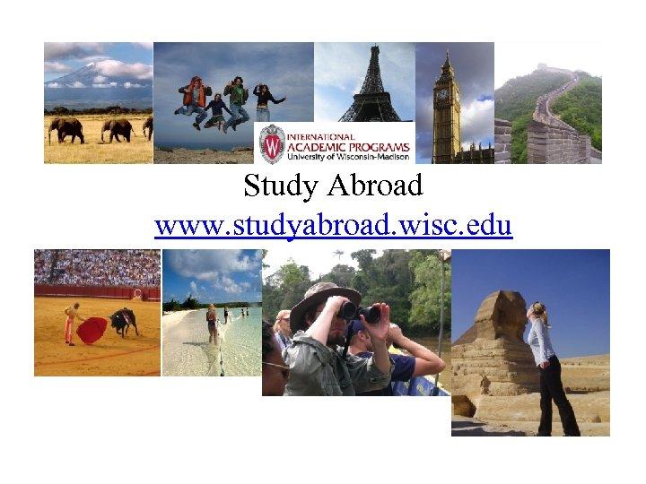 Study Abroad www. studyabroad. wisc. edu