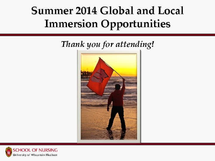 Summer 2014 Global and Local Immersion Opportunities Thank you for attending!