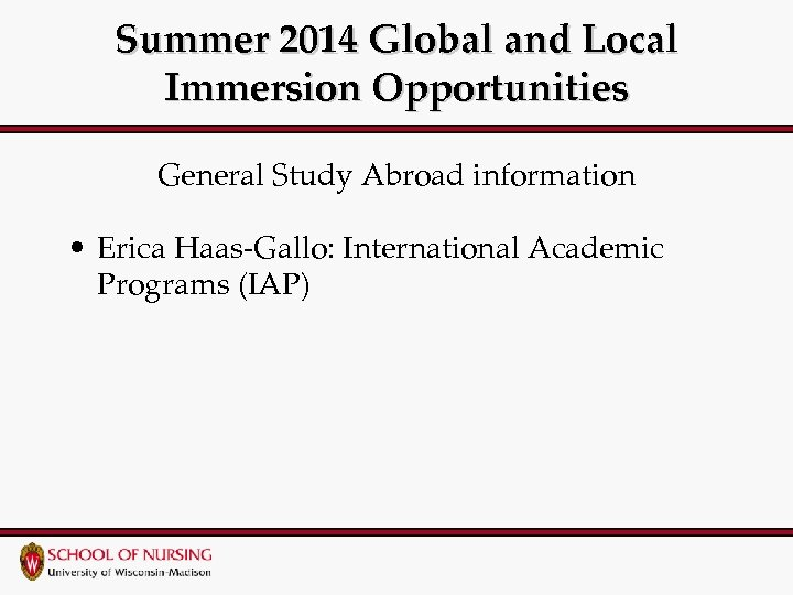 Summer 2014 Global and Local Immersion Opportunities General Study Abroad information • Erica Haas-Gallo: