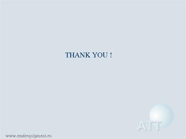 THANK YOU ! www. emdrequipment. eu