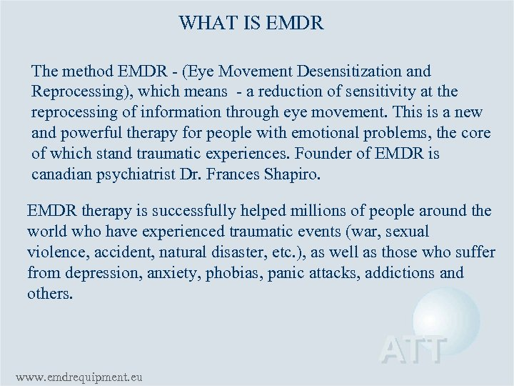 WHAT IS EMDR The method EMDR - (Eye Movement Desensitization and Reprocessing), which means