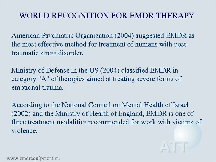 WORLD RECOGNITION FOR EMDR THERAPY American Psychiatric Organization (2004) suggested EMDR as the most