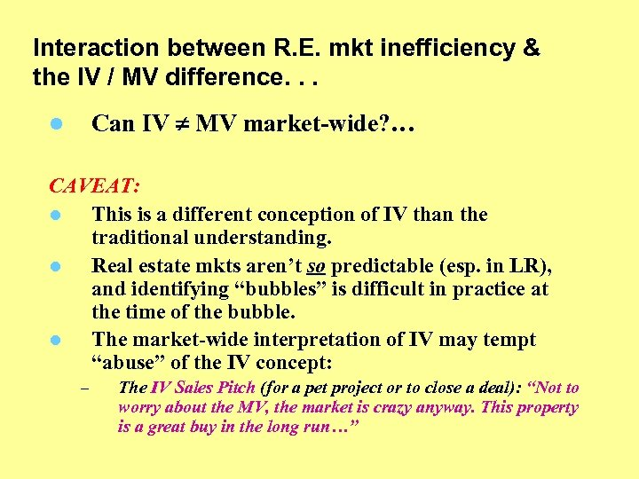 Interaction between R. E. mkt inefficiency & the IV / MV difference. . .