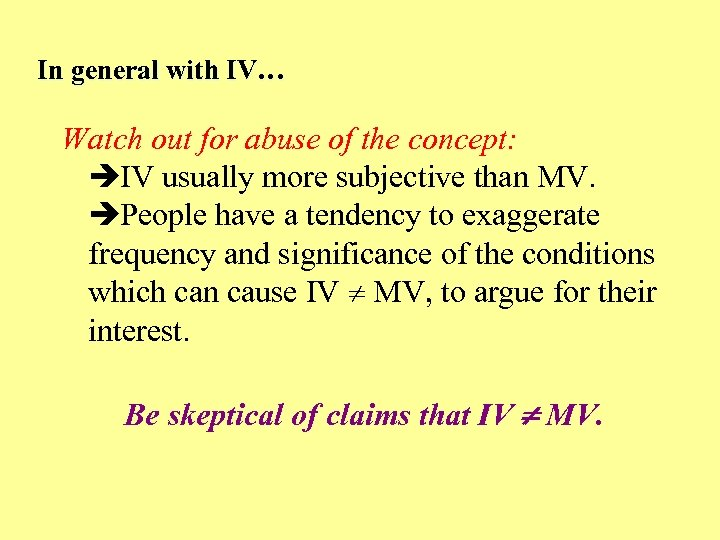 In general with IV… Watch out for abuse of the concept: IV usually more
