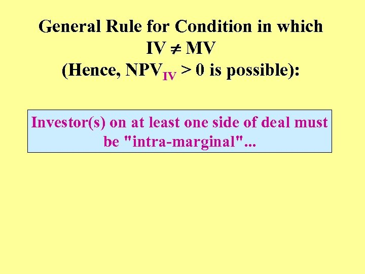 General Rule for Condition in which IV MV (Hence, NPVIV > 0 is possible):